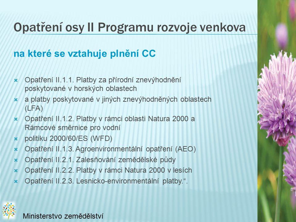 Opatření osy II Programu rozvoje venkova na které se vztahuje plnění CC  Opatření II.1.1. Platby za přírodní znevýhodnění poskytované v horských obla