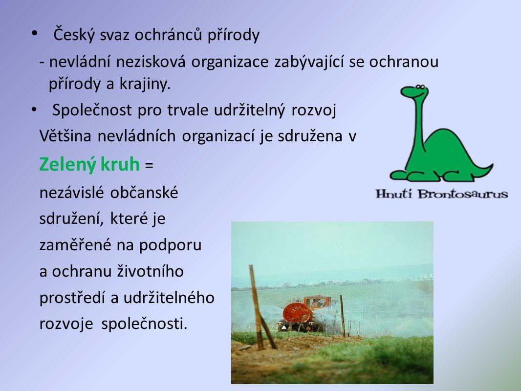 Český svaz ochránců přírody - nevládní nezisková organizace zabývající se ochranou přírody a krajiny.