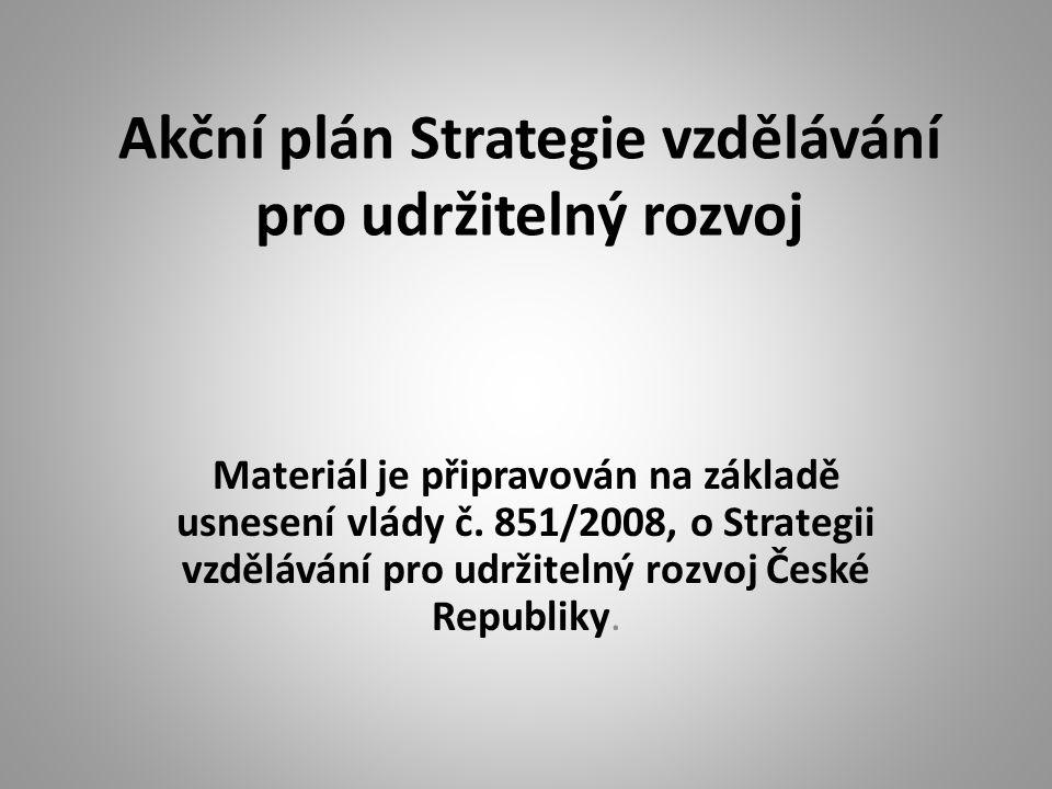 Akční plán Strategie vzdělávání pro udržitelný rozvoj Materiál je připravován na základě usnesení vlády č.