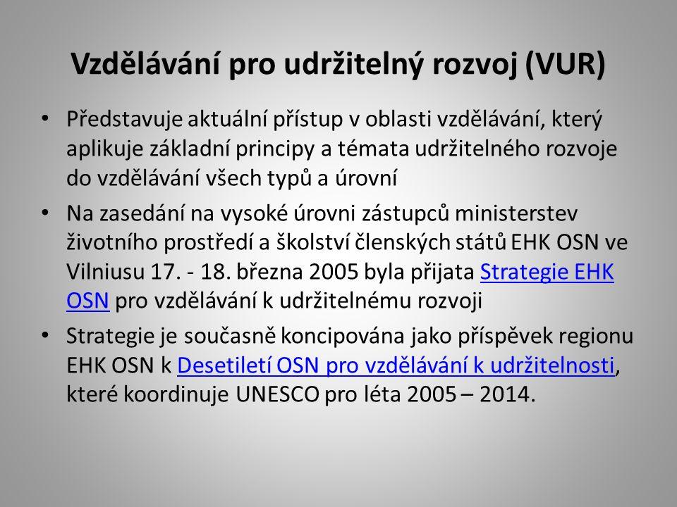 Vzdělávání pro udržitelný rozvoj (VUR) Představuje aktuální přístup v oblasti vzdělávání, který aplikuje základní principy a témata udržitelného rozvoje do vzdělávání všech typů a úrovní Na zasedání na vysoké úrovni zástupců ministerstev životního prostředí a školství členských států EHK OSN ve Vilniusu 17.