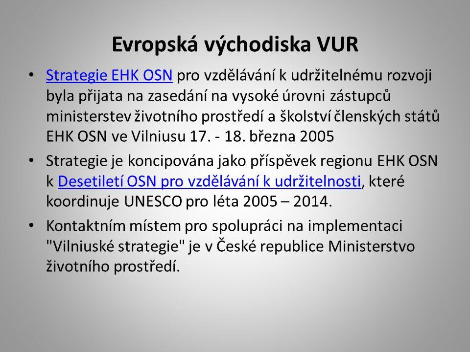 Evropská východiska VUR Strategie EHK OSN pro vzdělávání k udržitelnému rozvoji byla přijata na zasedání na vysoké úrovni zástupců ministerstev životního prostředí a školství členských států EHK OSN ve Vilniusu 17.