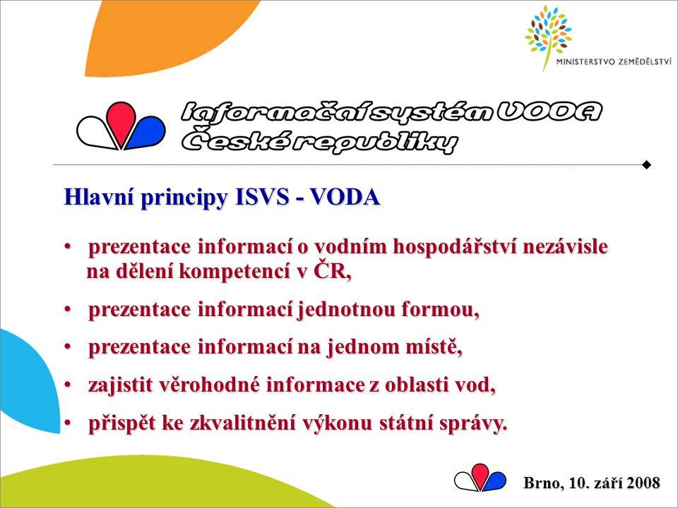 Hlavní principy ISVS - VODA prezentace informací o vodním hospodářství nezávisle na dělení kompetencí v ČR, prezentace informací o vodním hospodářství nezávisle na dělení kompetencí v ČR, prezentace informací jednotnou formou, prezentace informací jednotnou formou, prezentace informací na jednom místě, prezentace informací na jednom místě, zajistit věrohodné informace z oblasti vod, zajistit věrohodné informace z oblasti vod, přispět ke zkvalitnění výkonu státní správy.