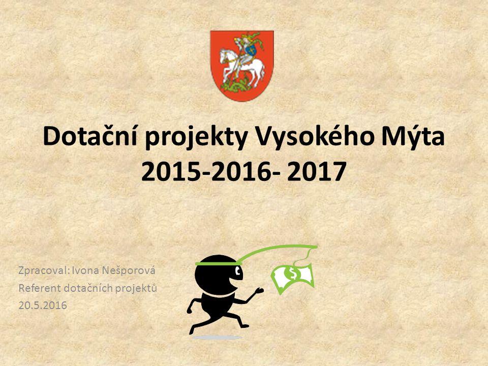 Dotační projekty Vysokého Mýta 2015-2016- 2017 Zpracoval: Ivona Nešporová Referent dotačních projektů 20.5.2016