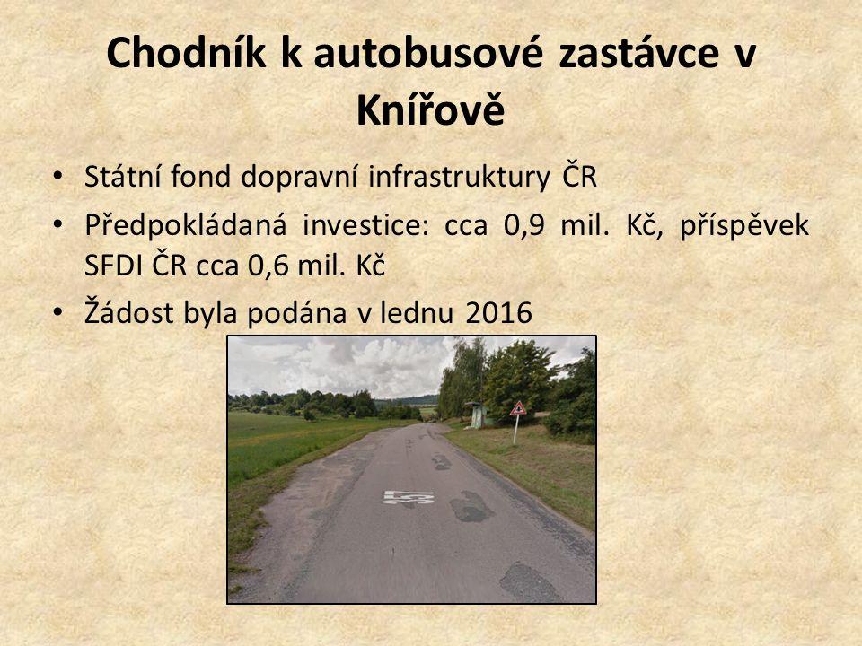 Chodník k autobusové zastávce v Knířově Státní fond dopravní infrastruktury ČR Předpokládaná investice: cca 0,9 mil. Kč, příspěvek SFDI ČR cca 0,6 mil