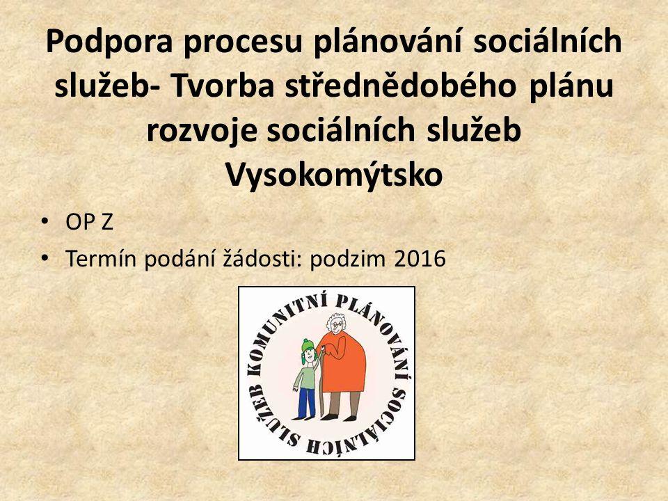 Podpora procesu plánování sociálních služeb- Tvorba střednědobého plánu rozvoje sociálních služeb Vysokomýtsko OP Z Termín podání žádosti: podzim 2016