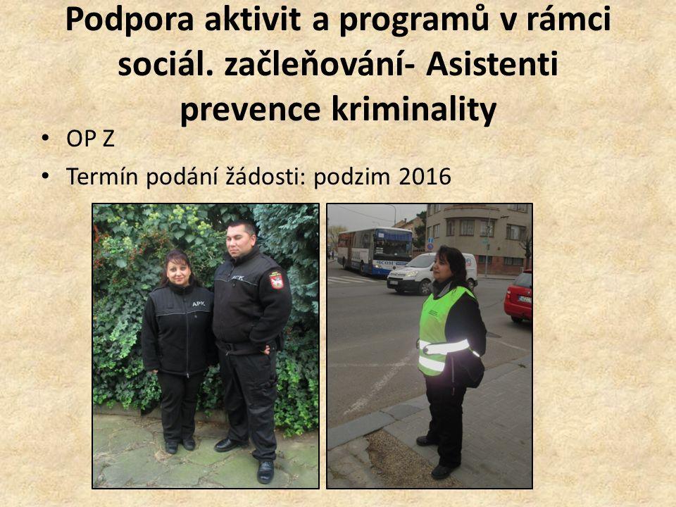Podpora aktivit a programů v rámci sociál. začleňování- Asistenti prevence kriminality OP Z Termín podání žádosti: podzim 2016