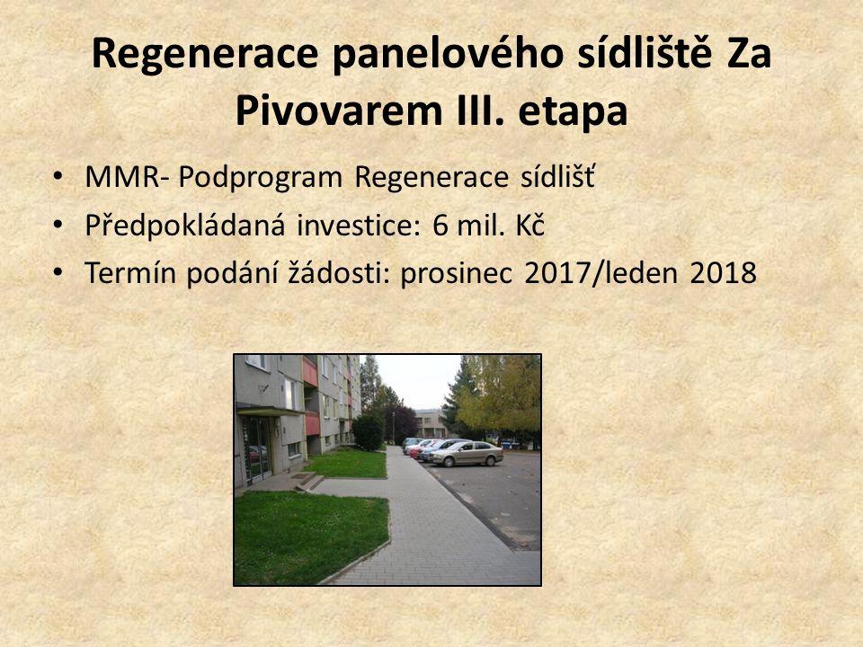 Regenerace panelového sídliště Za Pivovarem III. etapa MMR- Podprogram Regenerace sídlišť Předpokládaná investice: 6 mil. Kč Termín podání žádosti: pr