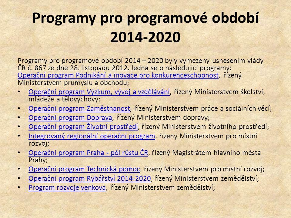 Programy pro programové období 2014-2020 Programy pro programové období 2014 – 2020 byly vymezeny usnesením vlády ČR č. 867 ze dne 28. listopadu 2012.