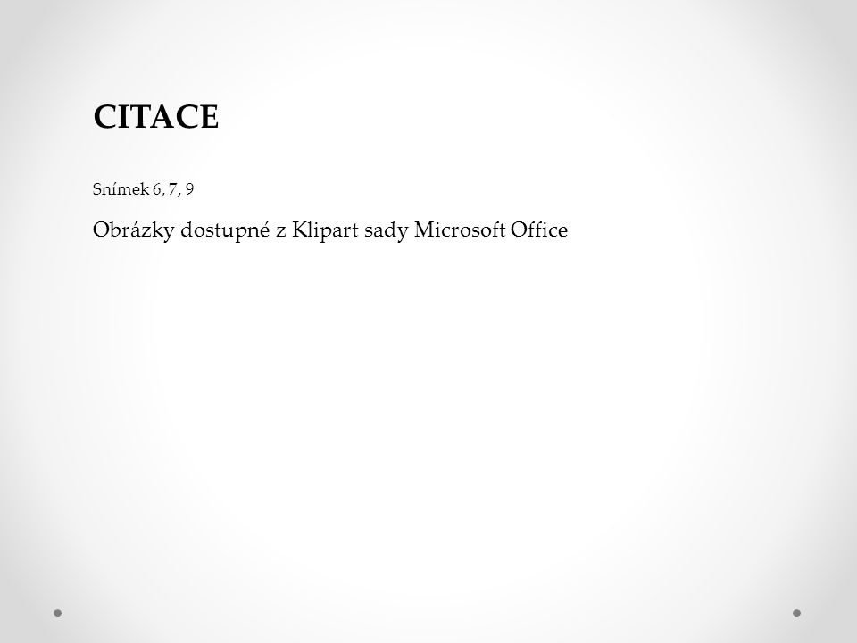 CITACE Snímek 6, 7, 9 Obrázky dostupné z Klipart sady Microsoft Office