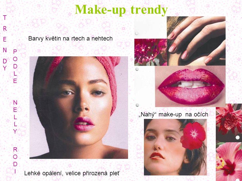 """Make-up trendy TRENDYTRENDY PODLENELLY RODIPODLENELLY RODI Barvy květin na rtech a nehtech Lehké opálení, velice přirozená pleť """"Nahý"""" make-up na očíc"""