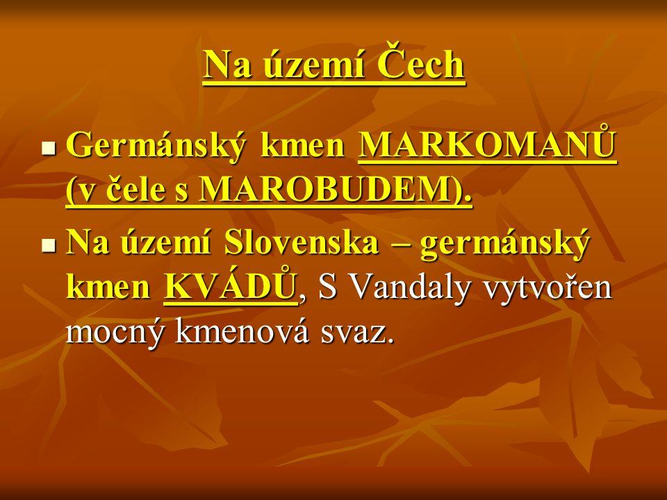 Na území Čech Germánský kmen MARKOMANŮ (v čele s MAROBUDEM). Germánský kmen MARKOMANŮ (v čele s MAROBUDEM). Na území Slovenska – germánský kmen KVÁDŮ,
