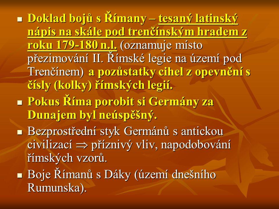 Doklad bojů s Římany – tesaný latinský nápis na skále pod trenčínským hradem z roku 179-180 n.l. (oznamuje místo přezimování II. Římské legie na území