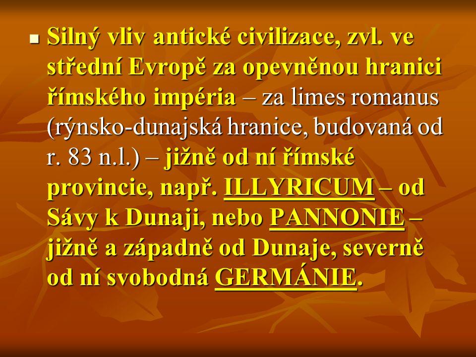 Silný vliv antické civilizace, zvl. ve střední Evropě za opevněnou hranici římského impéria – za limes romanus (rýnsko-dunajská hranice, budovaná od r