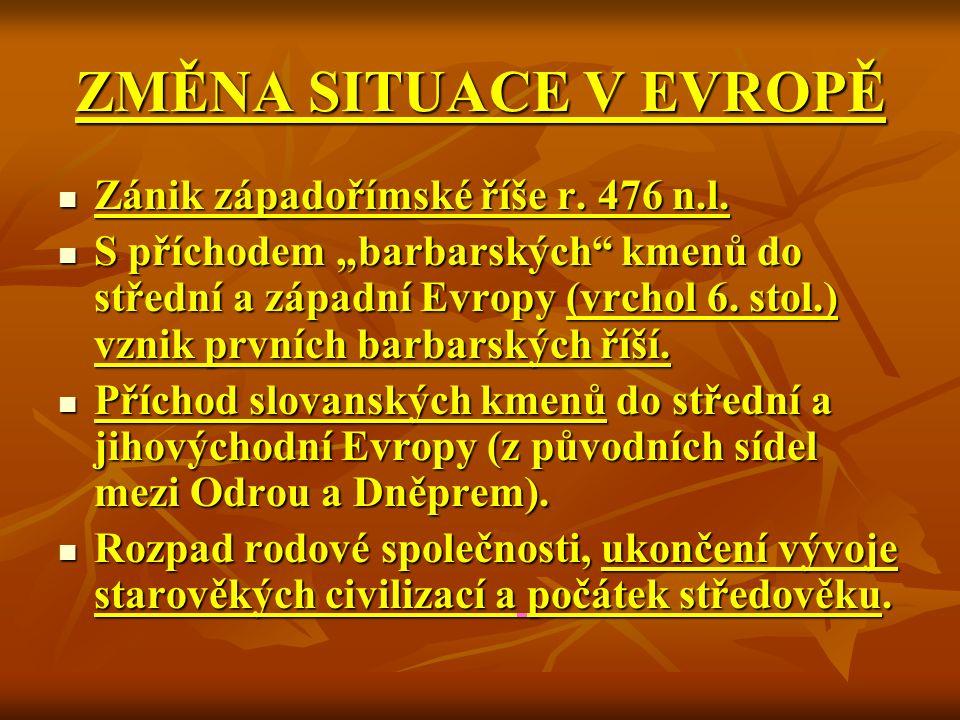 """ZMĚNA SITUACE V EVROPĚ Zánik západořímské říše r. 476 n.l. Zánik západořímské říše r. 476 n.l. S příchodem """"barbarských"""" kmenů do střední a západní Ev"""
