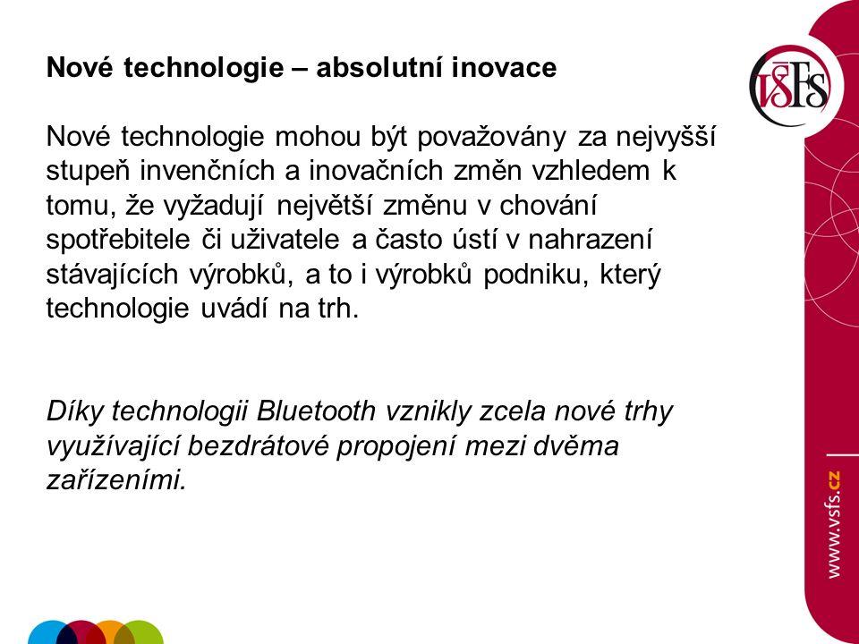 Nové technologie – absolutní inovace Nové technologie mohou být považovány za nejvyšší stupeň invenčních a inovačních změn vzhledem k tomu, že vyžadují největší změnu v chování spotřebitele či uživatele a často ústí v nahrazení stávajících výrobků, a to i výrobků podniku, který technologie uvádí na trh.