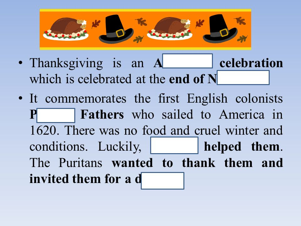 THANKSGIVING DAY Thanksgiving is an American celebration which is celebrated at the end of November.