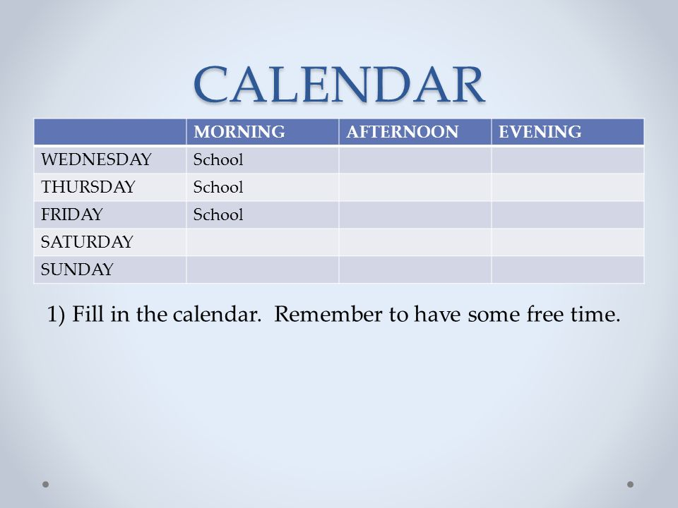 CALENDAR 1)Fill in the calendar. Remember to have some free time.