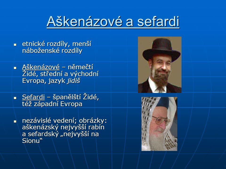 Aškenázové a sefardi etnické rozdíly, menší náboženské rozdíly etnické rozdíly, menší náboženské rozdíly Aškenázové – němečtí Židé, střední a východní