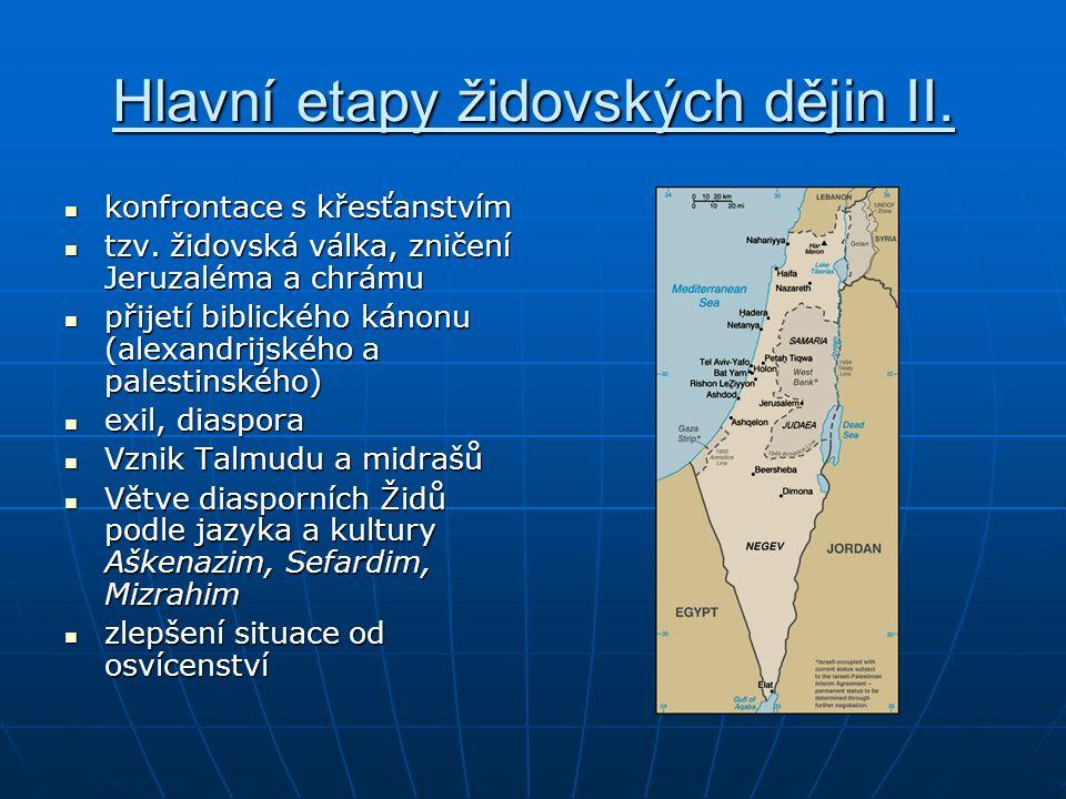 Hlavní etapy židovských dějin II. konfrontace s křesťanstvím konfrontace s křesťanstvím tzv. židovská válka, zničení Jeruzaléma a chrámu tzv. židovská