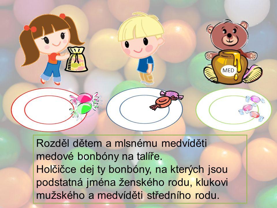 MED Rozděl dětem a mlsnému medvíděti medové bonbóny na talíře.