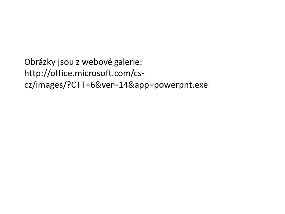 Obrázky jsou z webové galerie: http://office.microsoft.com/cs- cz/images/ CTT=6&ver=14&app=powerpnt.exe