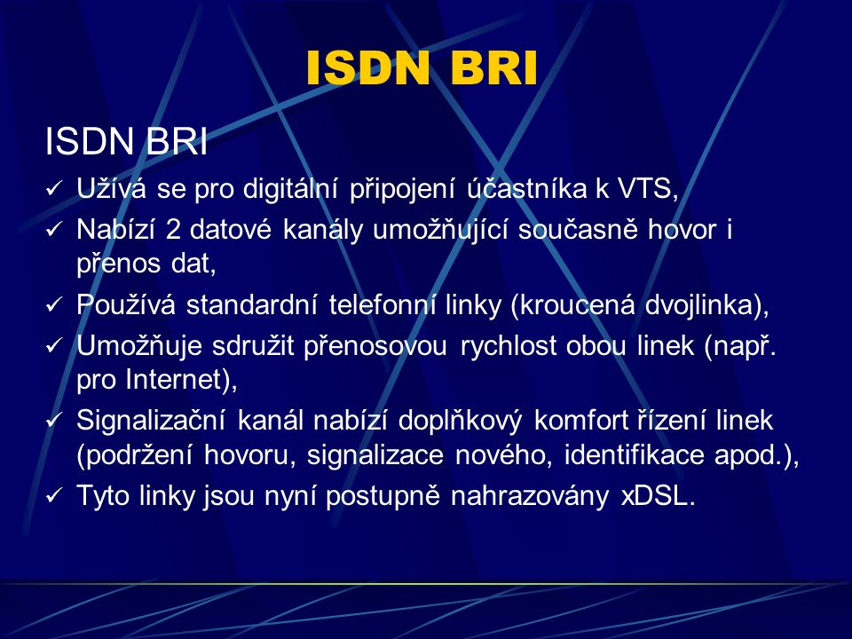 Digitální okruh ISDN (Integrated Services Digital Network): Je to digitální linka používaná ve VTS, Nabízí integrované služby přenosu hlasu i dat, Účastnická přípojka je tvořená TA (terminálovým adaptérem), Existují dva typy TA: BRI (Basic) a PRI (Primary) BRI: 2 kanály datové (B) 64kb/s a jeden signalizační (D) 16kb/s, Celková přenosová rychlost BRI je 192kb/s PRI: 30 kanálů B 64kb/s a jeden signalizační D 64kb/s Celková přenosová rychlost PRI je 2Mb/s