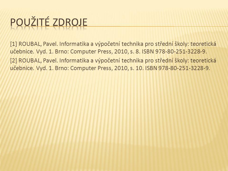 [1] ROUBAL, Pavel. Informatika a výpočetní technika pro střední školy: teoretická učebnice. Vyd. 1. Brno: Computer Press, 2010, s. 8. ISBN 978-80-251-