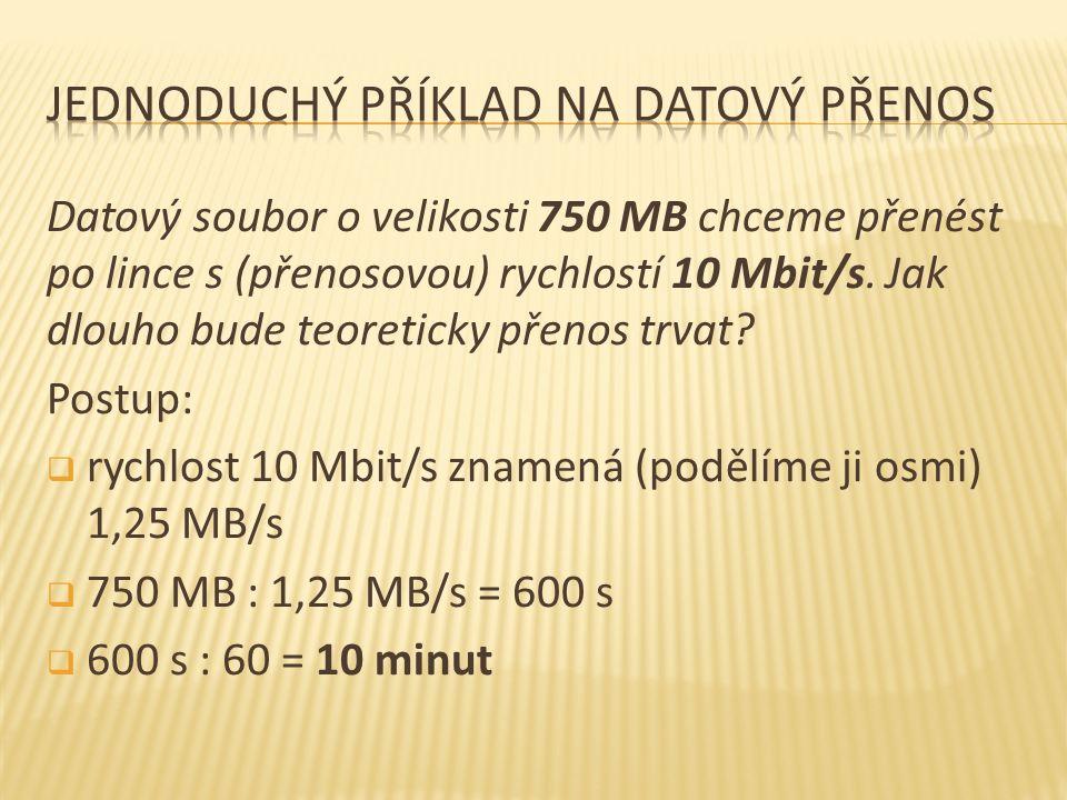 Datový soubor o velikosti 750 MB chceme přenést po lince s (přenosovou) rychlostí 10 Mbit/s. Jak dlouho bude teoreticky přenos trvat? Postup:  rychlo