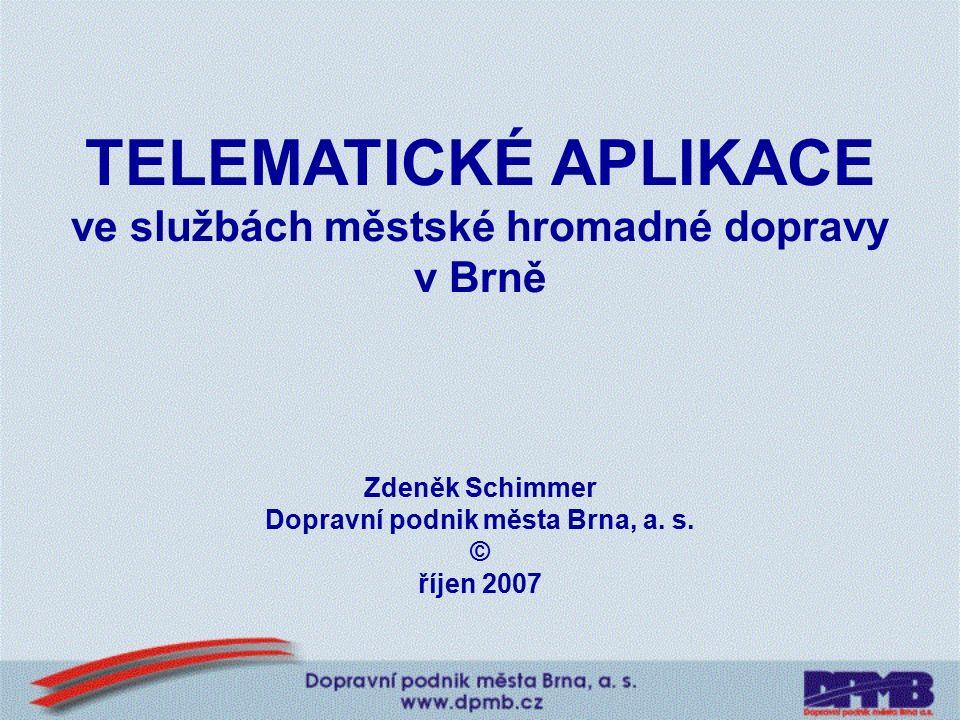 TELEMATICKÉ APLIKACE ve službách městské hromadné dopravy v Brně Zdeněk Schimmer Dopravní podnik města Brna, a.