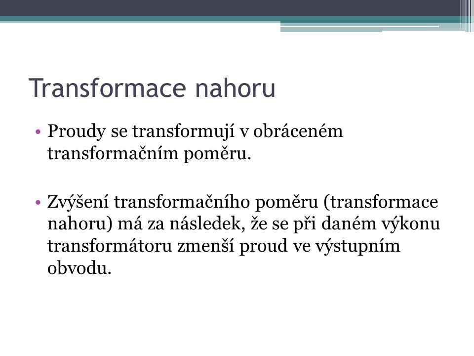 Transformace dolů Naopak při transformaci dolů je výstupní napětí malé, ale můžeme tak získat značné proudy.
