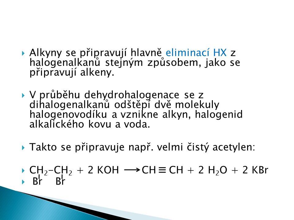  Alkyny se připravují hlavně eliminací HX z halogenalkanů stejným způsobem, jako se připravují alkeny.