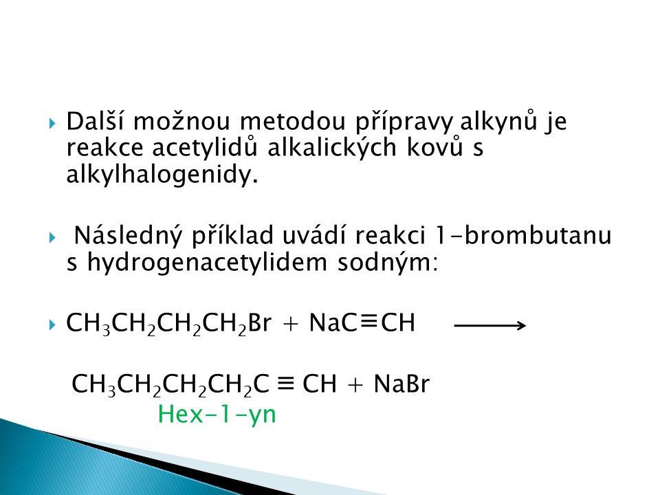  Další možnou metodou přípravy alkynů je reakce acetylidů alkalických kovů s alkylhalogenidy.