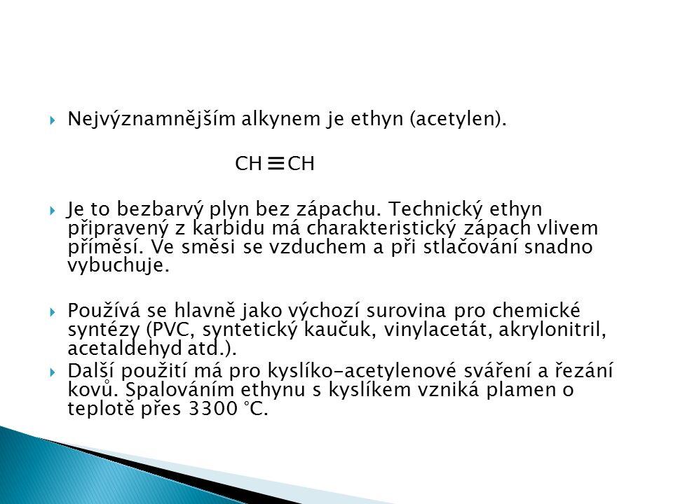  Nejvýznamnějším alkynem je ethyn (acetylen). CH CH  Je to bezbarvý plyn bez zápachu.
