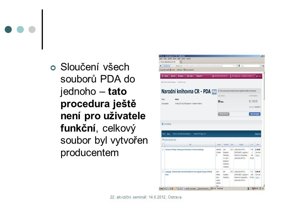 22. akviziční seminář, 14.6.2012, Ostrava Sloučení všech souborů PDA do jednoho – tato procedura ještě není pro uživatele funkční, celkový soubor byl