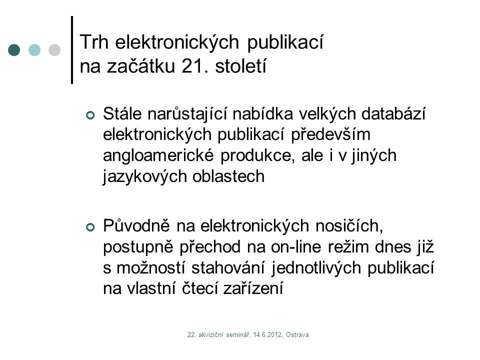 22. akviziční seminář, 14.6.2012, Ostrava Trh elektronických publikací na začátku 21. století Stále narůstající nabídka velkých databází elektronickýc