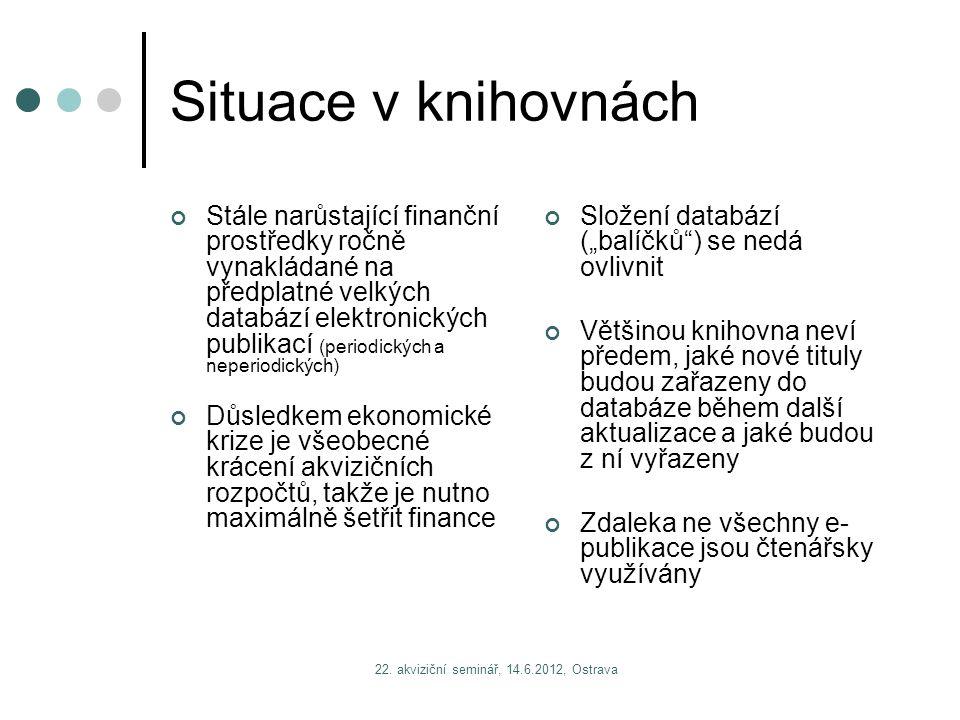 22. akviziční seminář, 14.6.2012, Ostrava Situace v knihovnách Stále narůstající finanční prostředky ročně vynakládané na předplatné velkých databází