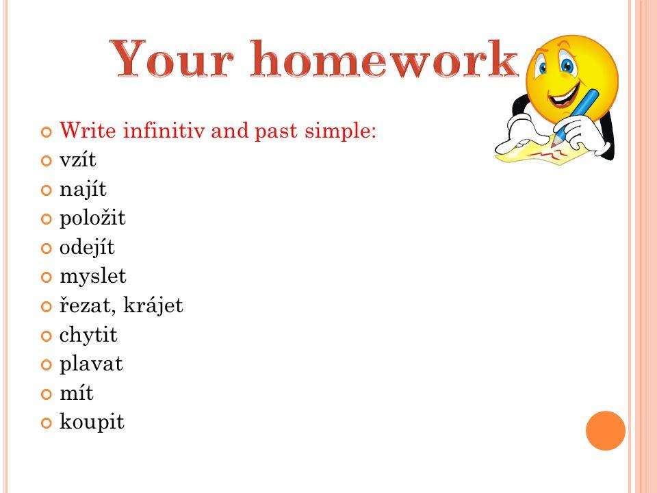 Write infinitiv and past simple: vzít najít položit odejít myslet řezat, krájet chytit plavat mít koupit