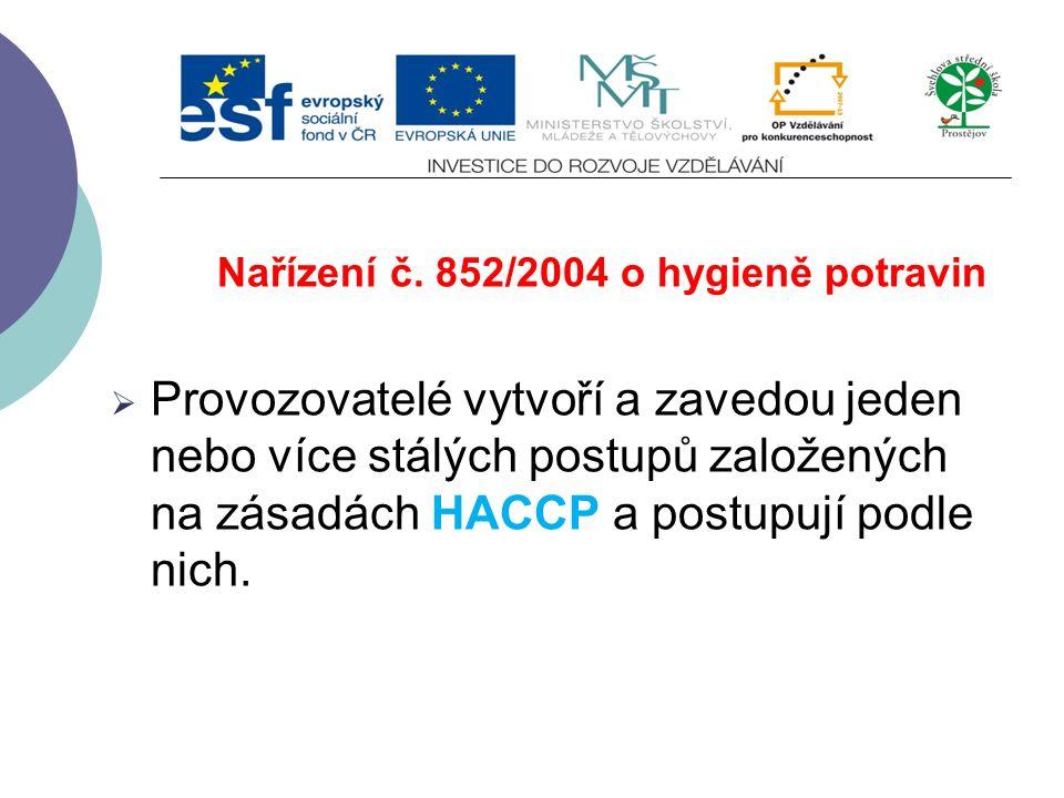 Nařízení č. 852/2004 o hygieně potravin  Provozovatelé potravinářských podniků zajistí vysokou úroveň ochrany spotřebitele s ohledem na bezpečnost po