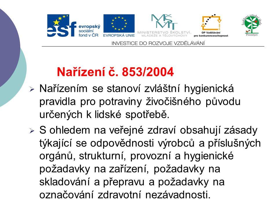 Nařízení č. 852/2004 o hygieně potravin  Provozovatelé vytvoří a zavedou jeden nebo více stálých postupů založených na zásadách HACCP a postupují pod