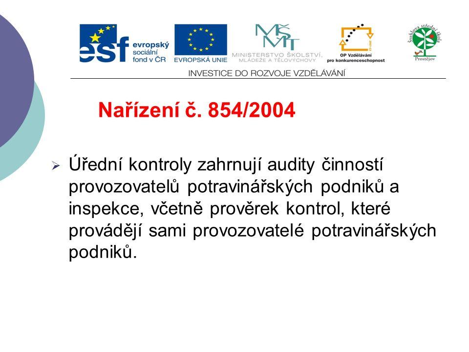 Nařízení č. 854/2004  Nařízením se stanoví zvláštní pravidla pro organizaci úředních kontrol produktů živočišného původu určených k lidské spotřebě.