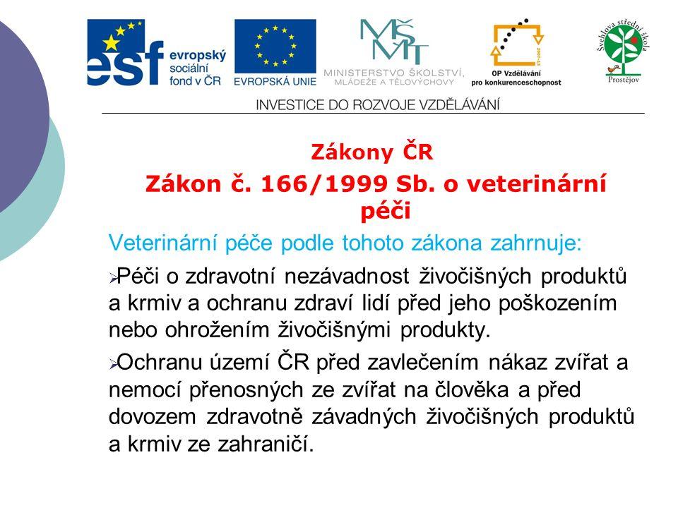 Zákony ČR Zákon č. 166/1999 Sb. o veterinární péči Veterinární péče podle tohoto zákona zahrnuje:  Péči o zdraví zvířat a jeho ochranu, zejména předc