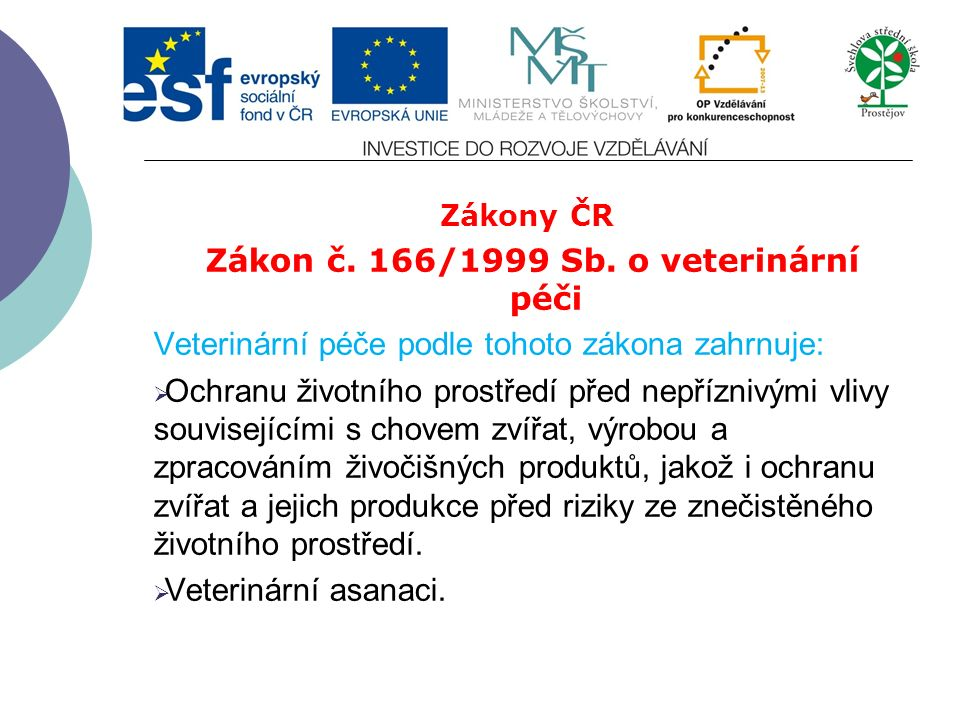 Zákony ČR Zákon č. 166/1999 Sb. o veterinární péči Veterinární péče podle tohoto zákona zahrnuje:  Péči o zdravotní nezávadnost živočišných produktů