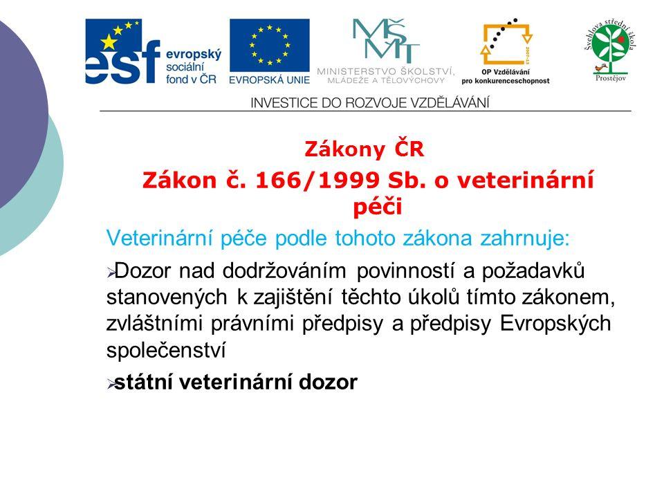 Zákony ČR Zákon č. 166/1999 Sb. o veterinární péči Veterinární péče podle tohoto zákona zahrnuje:  Ochranu životního prostředí před nepříznivými vliv