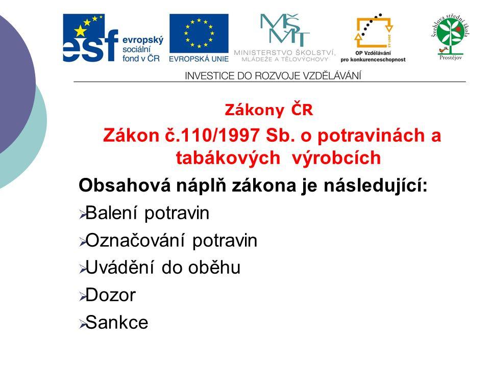 Zákony ČR Zákon č.110/1997 Sb. o potravinách a tabákových výrobcích Obsahová náplň zákona je následující:  Povinnosti provozovatelů potravinářského p