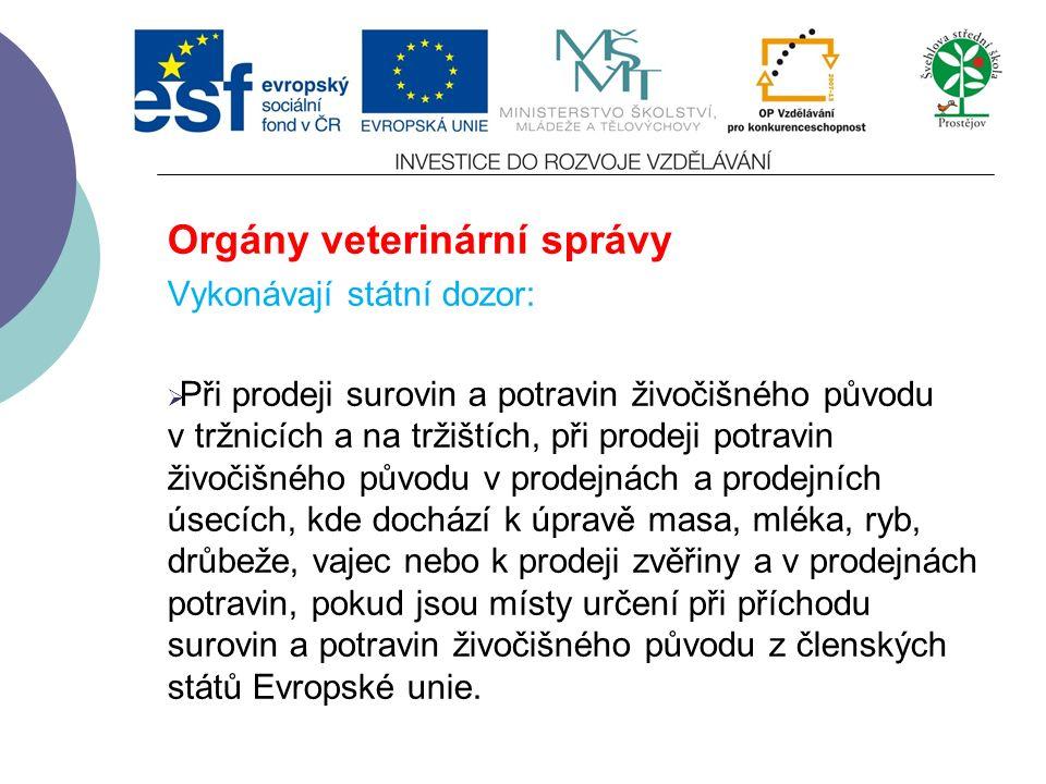 Orgány veterinární správy Vykonávají státní dozor:  Nad dodržováním povinností stanovených tímto zákonem a zvláštními předpisy při výrobě, skladování
