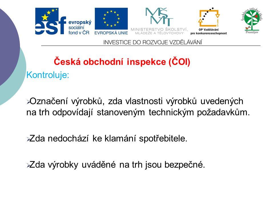 Česká obchodní inspekce (ČOI) Kontroluje:  Dodržování podmínek stanovených k zabezpečení jakosti zboží nebo výrobků včetně zdravotní nezávadnosti, po