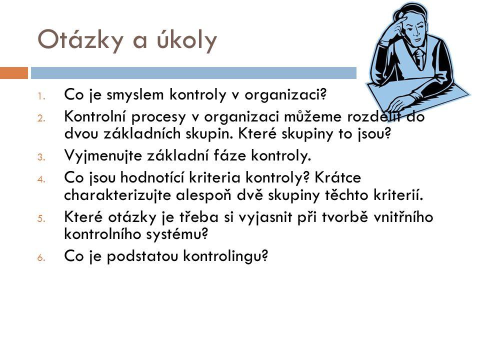 Otázky a úkoly 1. Co je smyslem kontroly v organizaci.