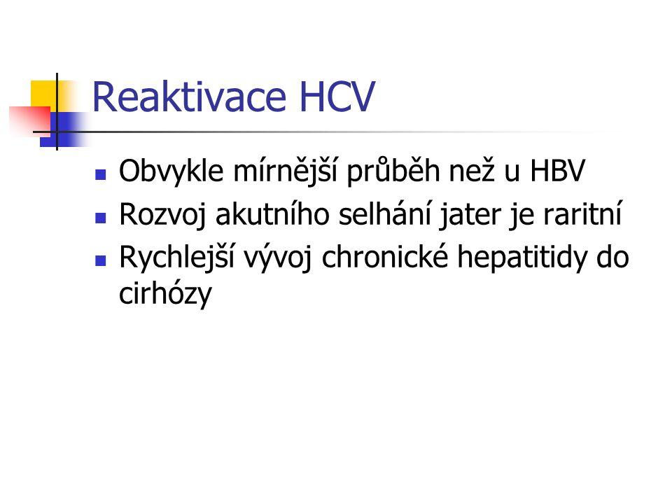 Reaktivace HCV Obvykle mírnější průběh než u HBV Rozvoj akutního selhání jater je raritní Rychlejší vývoj chronické hepatitidy do cirhózy