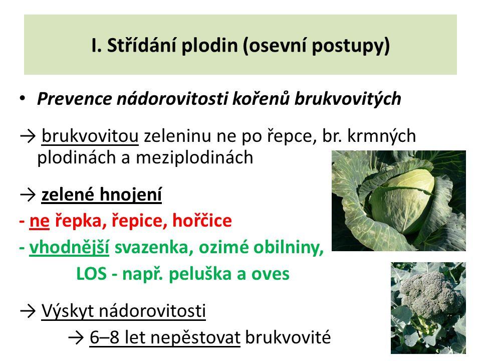 I. Střídání plodin (osevní postupy) Prevence nádorovitosti kořenů brukvovitých → brukvovitou zeleninu ne po řepce, br. krmných plodinách a meziplodiná