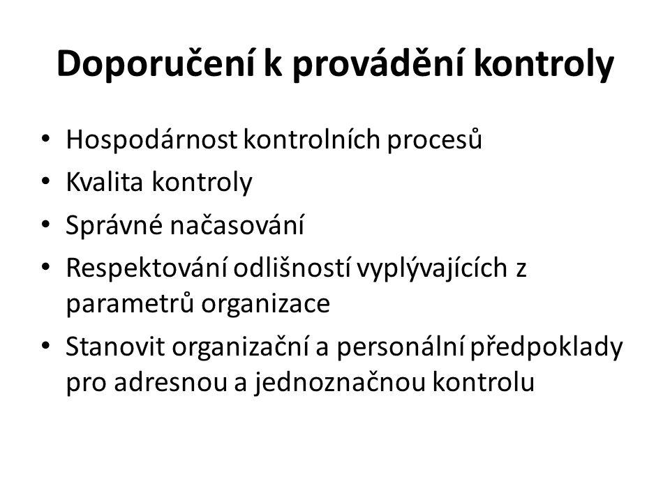 Doporučení k provádění kontroly Hospodárnost kontrolních procesů Kvalita kontroly Správné načasování Respektování odlišností vyplývajících z parametrů organizace Stanovit organizační a personální předpoklady pro adresnou a jednoznačnou kontrolu